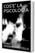 COS'E' LA PSICOLOGIA: Forse, non so....