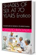 SHADES OF SEX AT 70 YEARS Erotico: SFUMATURE DI SESSO A 70 ANNI Erotico (1)