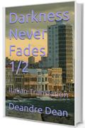 Darkness Never Fades 1/2: Italian Translation