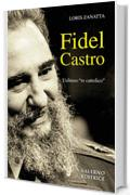 "Fidel Castro: L'ultimo ""re cattolico"""