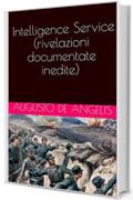 Intelligence Service (rivelazioni documentate inedite)