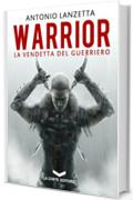 WARRIOR. La Vendetta del Guerriero