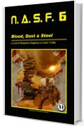 NASF 6 - Blood, Dust & Steel (NASF - Nuovi Autori Science Fiction)