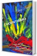 "LUCENTISMO: E LA SUA "" LUCE DEL SUD "" FOREVER AND FOR ETERNITY"