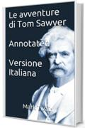 Le Avventure di Tom Sawyer  - Annotated - Versione Italiana (Storia classica serie Vol. 1)