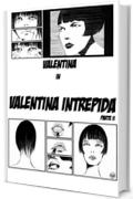 Valentina Intrepida: Parte seconda