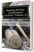 Bending the line. Continuation (Italian) (Volume 2)