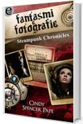 Fantasmi e fotografie - Steampunk Chronicles (eLit)