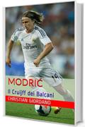 Luka Modrić: Il Cruijff dei Balcani (Football Portraits Vol. 7)