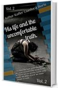 "Vol.2 ""His life and the uncomfortable truth"".: ""Who dies, it takes away all of you, and never comes back"""