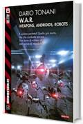 W.A.R. - Weapons, Androids, Robots: W.A.R. 1 (Robotica.it)