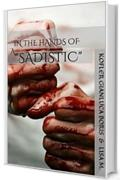 In the hands of a Sadistic: What noise does the fear? (The point of no return. Vol. 1)