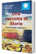 Una raccolta di Storie (StorieOnWeb Collection Vol. 1)