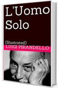 L'Uomo Solo: (Illustrated) (Novelle per un anno Vol. 4)