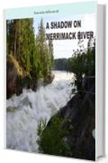 A SHADOW ON MERRIMACK RIVER (English Edition)