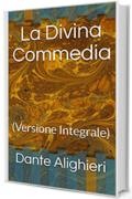 La Divina Commedia (Annotated): (Versione Integrale)