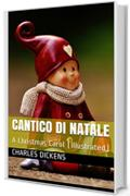 Cantico di Natale : A Christmas Carol (Illustrated) (Testo inglese a fronte Vol. 1)