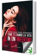 Come ti cambio la vita in un weekend