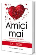 Amici mai (A Beautiful Mess Series Vol. 2)
