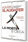La morte è cieca (Grant County Vol. 1)