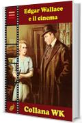 Edgar Wallace e il Cinema (WK - Il Cinema Poliziesco Vol. 1)