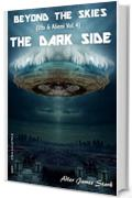 The Dark Side (Beyond the Skies (Ufo & Alieni) Vol. 4)