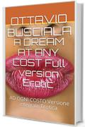 A DREAM AT ANY COST Full version Erotic: AD OGNI COSTO Versione integrale Erotica (1)