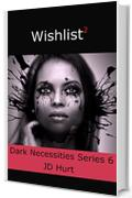 Wishlist 2: Dark Necessities Series 6