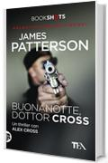 Buonanotte, dottor Cross: Un thriller con Alex Cross