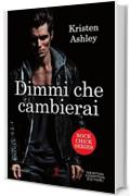 Dimmi che cambierai (Rock Chick Series Vol. 3)