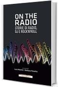 On the radio: Storie di radio, dj e rock'n'roll (I minolli)