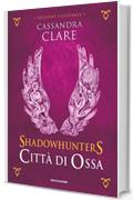 Shadowhunters - Città di Ossa (edizione illustrata) (Shadowhunters. The Mortal Instruments (versione italiana) Vol. 1)