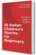 10 Italian Children's Stories for Beginners: Bilingual Italian / English  (Learn Italian with Funny Easy Reading Vol. 1)