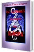 Gli Illuminati all'Assalto dell'Europa  (vol.2): Poteri Occulti dominano il mondo