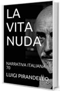 LA VITA NUDA: NARRATIVA ITALIANA 70
