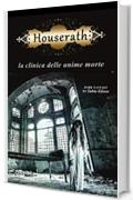 Houserath. La clinica delle anime morte