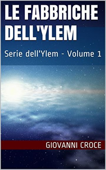 Le Fabbriche dell'Ylem: Serie dell'Ylem - Volume 1