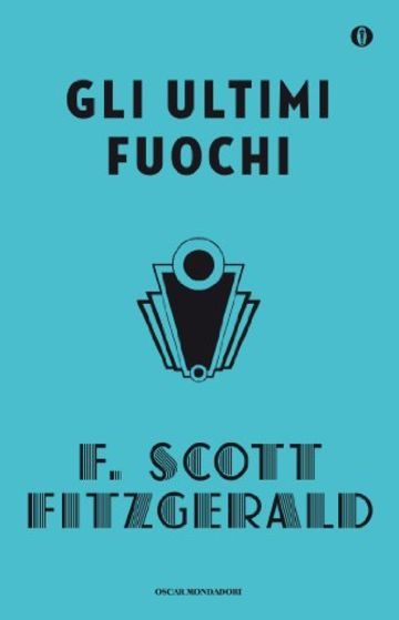 Wonderful Gli Ultimi Fuochi (Oscar Scrittori Moderni Vol. 229)