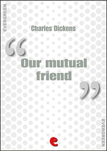 Our Mutual Friend (Evergreen)