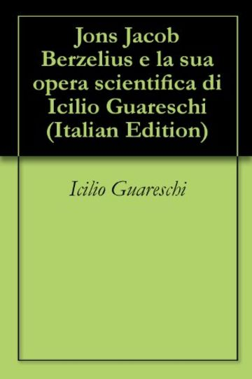 Jons Jacob Berzelius e la sua opera scientifica di Icilio Guareschi