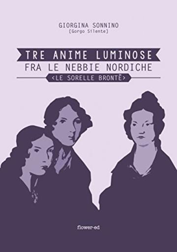 Tre Anime Luminose fra le nebbie nordiche. Le Sorelle Brontë (Windy Moors Vol. 1)