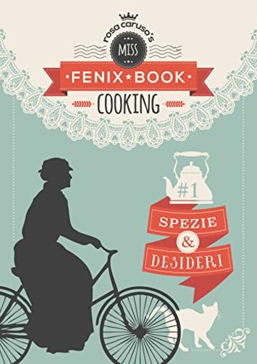 Spezie e Desideri: Miss Fenix Book cooking Vol. 1
