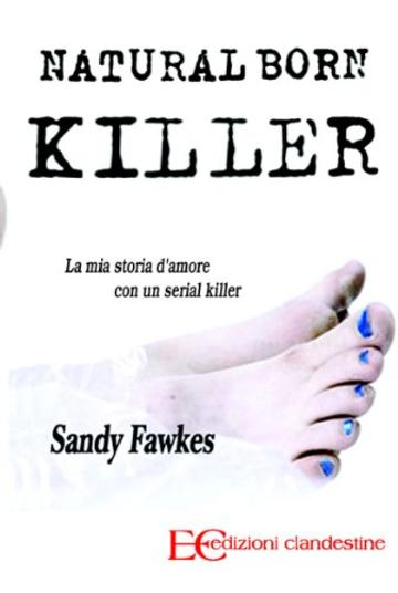 Natural born killer. La mia storia d'amore con un serial killer