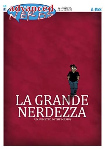 La Grande Nerdezza (Advanced Nerds Book Vol. 1)