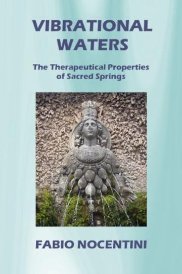 Vibrational Waters. The Therapeutical Properties of Sacred Springs (English Edition)