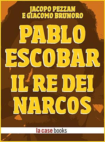 Pablo Escobar: Il Re dei Narcos (POP ICON Vol. 3)