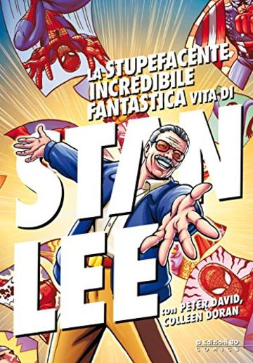 La stupefacente, incredibile, fantastica vita di Stan Lee