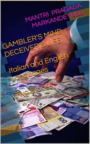 GAMBLER'S MIND DECEIVER'S LIFE'  Italian and English Languages  Two Stories