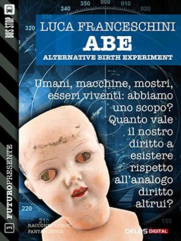 A.B.E. Alternative Birth Experiment (Futuro Presente)