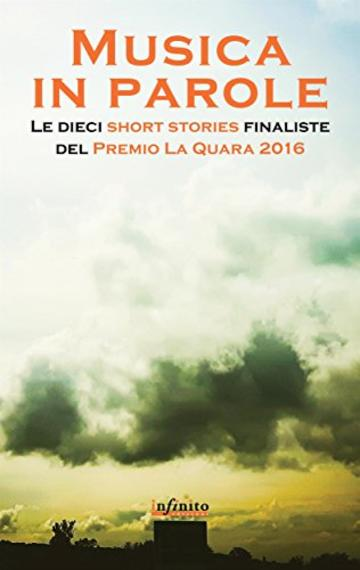Musica in parole: Le dieci short stories finaliste del Premio La Quara 2016